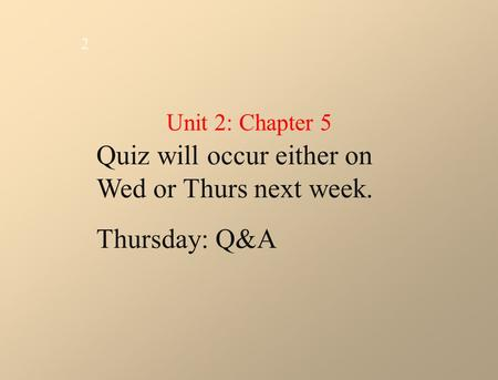 Quiz will occur either on Wed or Thurs next week. Thursday: Q&A 2 Unit 2: Chapter 5.