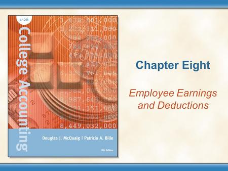 Chapter Eight Employee Earnings and Deductions. Copyright © Houghton Mifflin Company. All rights reserved. 8 - 2 Performance Objectives 1.Understand the.