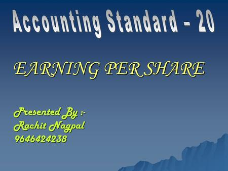 EARNING PER SHARE Presented By :- Rachit Nagpal 9646424238.