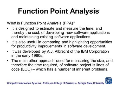 Function Point Analysis What is Function Point Analysis (FPA)? It is designed to estimate and measure the time, and thereby the cost, of developing new.