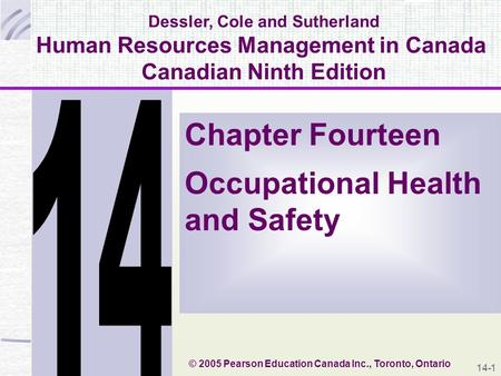 14-1 Dessler, Cole and Sutherland Human Resources Management in Canada Canadian Ninth Edition Chapter Fourteen Occupational Health and Safety © 2005 Pearson.