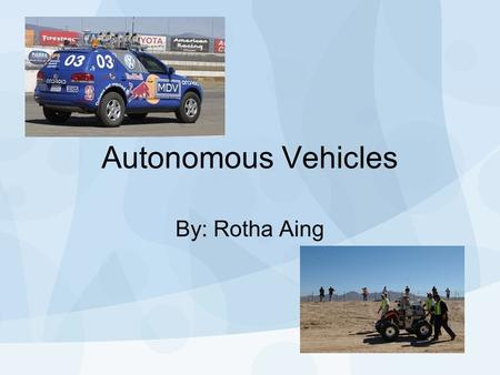 "Autonomous Vehicles By: Rotha Aing. What makes a vehicle autonomous ? ""Driverless"" Different from remote controlled 3 D's –Detection –Delivery –Data-Gathering."