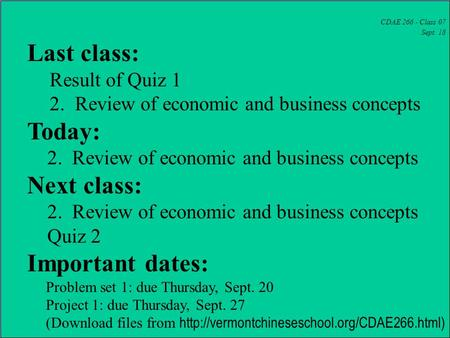 CDAE 266 - Class 07 Sept. 18 Last class: Result of Quiz 1 2. Review of economic and business concepts Today: 2. Review of economic and business concepts.