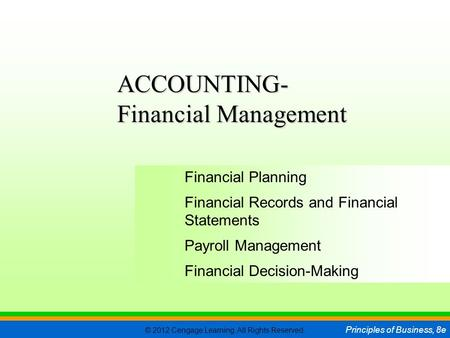 © 2012 Cengage Learning. All Rights Reserved. Principles of Business, 8e C H A P T E R 12 SLIDE 1 Financial Planning Financial Records and Financial Statements.