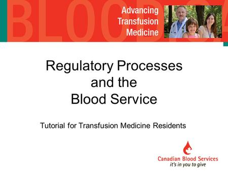 Tutorial for Transfusion Medicine Residents Regulatory Processes and the Blood Service.