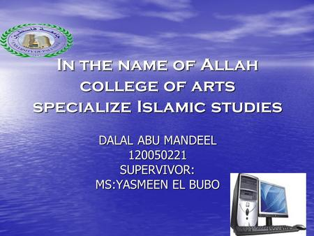 In the name of Allah college of arts specialize Islamic studies DALAL ABU MANDEEL 120050221 SUPERVIVOR: MS:YASMEEN EL BUBO.