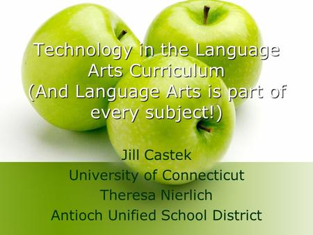 Technology in the Language Arts Curriculum (And Language Arts is part of every subject!) Jill Castek University of Connecticut Theresa Nierlich Antioch.