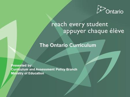 PUT TITLE HERE The Ontario Curriculum Presented by: Curriculum and Assessment Policy Branch Ministry of Education.