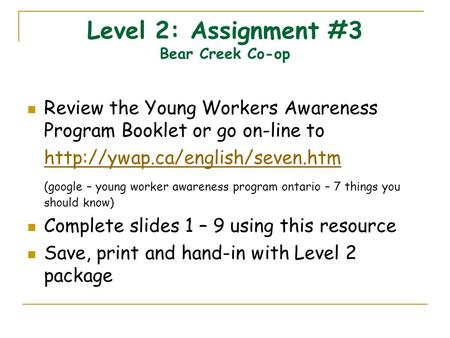 Level 2: Assignment #3 Bear Creek Co-op Review the Young Workers Awareness Program Booklet or go on-line to  (google –