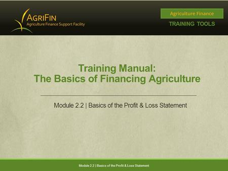 Training Manual: The Basics of Financing Agriculture Module 2.2 | Basics of the Profit & Loss Statement.