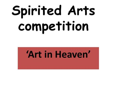 Spirited Arts competition 'Art in Heaven'. Prayer: How and Why? Many religions believe that there is a way of talking to God. Prayers are sometimes done.