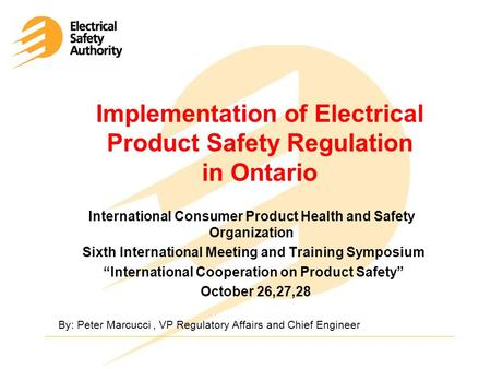 Implementation of Electrical Product Safety Regulation in Ontario International Consumer Product Health and Safety Organization Sixth International Meeting.