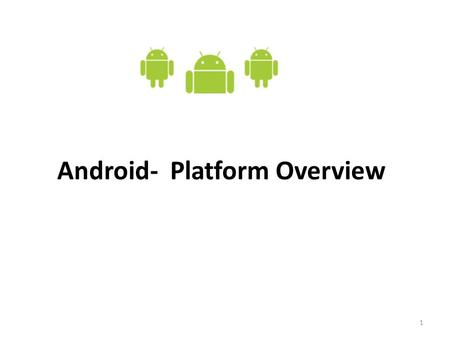 1 Android- Platform Overview. 2 What is Android? Android is a software stack for mobile devices that includes an operating system, middleware and key.