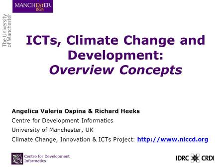 Centre for Development Informatics ICTs, Climate Change and Development: Overview Concepts Angelica Valeria Ospina & Richard Heeks Centre for Development.