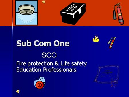Sub Com One SCO SCO Fire protection & Life safety Education Professionals.