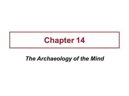 Chapter 14 The Archaeology of the Mind. Outline What's a Symbol? The Peace Pipe as Ritual Weapon Exploring Ancient Chavín Cosmology Blueprints for an.