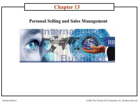 Personal Selling and Sales Management Chapter 13 McGraw-Hill/Irwin© 2005 The McGraw-Hill Companies, Inc. All rights reserved.