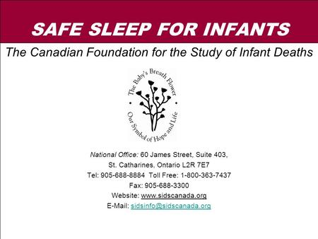 SAFE SLEEP FOR INFANTS The Canadian Foundation for the Study of Infant Deaths National Office: 60 James Street, Suite 403, St. Catharines, Ontario L2R.