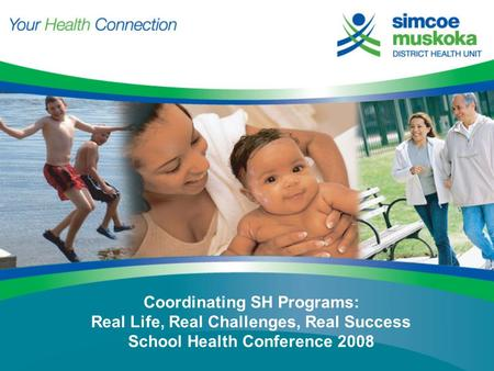 Coordinating SH Programs: Real Life, Real Challenges, Real Success School Health Conference 2008.