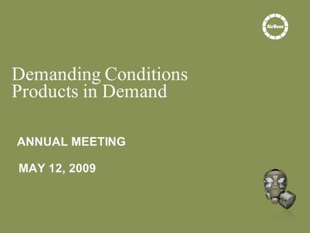 ANNUAL MEETING MAY 12, 2009 Demanding Conditions Products in Demand.