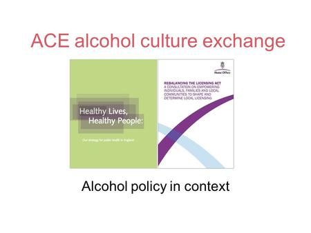 ACE alcohol culture exchange Alcohol policy in context.