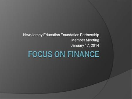 New Jersey Education Foundation Partnership Member Meeting January 17, 2014.