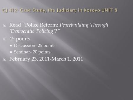 " Read ""Police Reform: Peacebuilding Through 'Democratic Policing'?""  45 points  Discussion- 25 points  Seminar- 20 points  February 23, 2011-March."