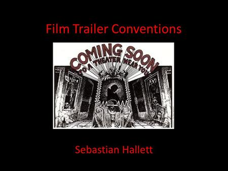 Film Trailer Conventions Sebastian Hallett. The Purpose of a Film Trailer To draw in and attract the films target audience and other niche audiences by.