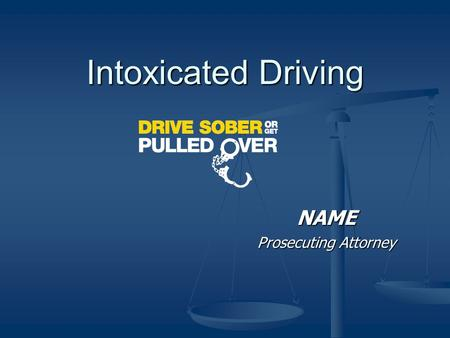Intoxicated Driving NAME Prosecuting Attorney. Intoxicated Driving Over The Limit, Under Arrest Common Traffic Issues Intoxicated Driving Intoxicated.