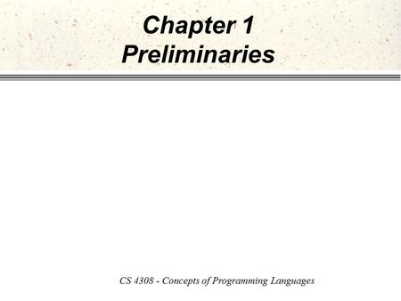 Chapter 1 Preliminaries CS 4308 - Concepts of Programming Languages.