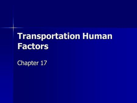 Transportation Human Factors Chapter 17. Automotive Human Factors Importance – over 40,000 fatalities per year in the US with 90% attributable to human.