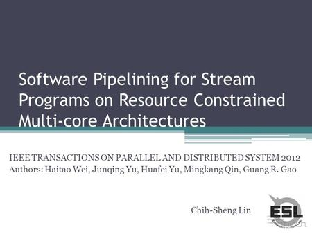 Software Pipelining for Stream Programs on Resource Constrained Multi-core Architectures IEEE TRANSACTIONS ON PARALLEL AND DISTRIBUTED SYSTEM 2012 Authors: