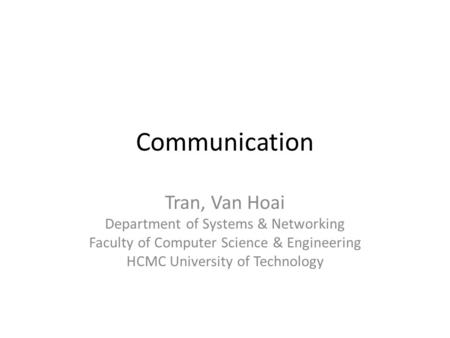 Communication Tran, Van Hoai Department of Systems & Networking Faculty of Computer Science & Engineering HCMC University of Technology.
