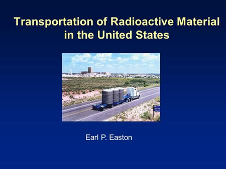Transportation of Radioactive Material in the United States Earl P. Easton.