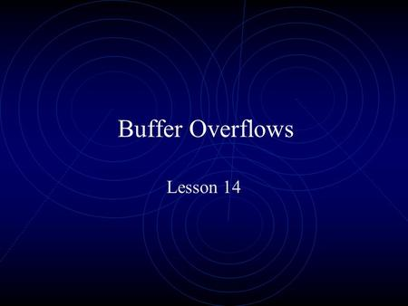 Buffer Overflows Lesson 14. Example of poor programming/errors Buffer Overflows result of poor programming practice use of functions such as gets and.
