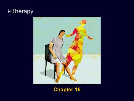  Therapy Chapter 16.  Therapy The Psychological Therapies Psychotherapy – interaction between trained therapist and a person seeking to overcome a psychological.