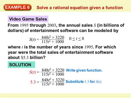 EXAMPLE 6 Solve a rational equation given a function From 1995 through 2003, the annual sales S (in billions of dollars) of entertainment software can.