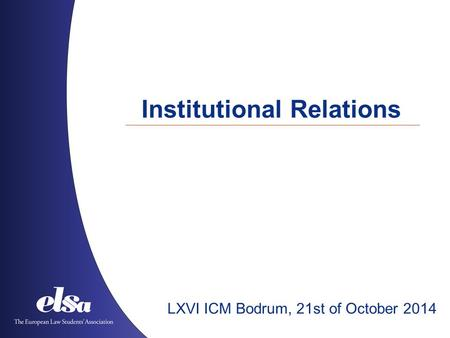 Institutional Relations LXVI ICM Bodrum, 21st of October 2014.