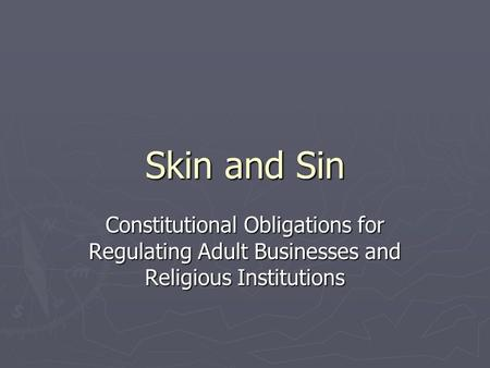 Skin and Sin Constitutional Obligations for Regulating Adult Businesses and Religious Institutions.