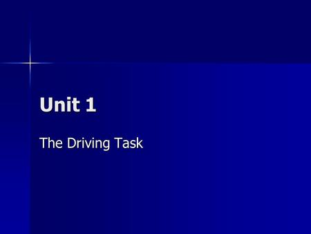 Unit 1 The Driving Task. Chapter 1 You Are The Driver.