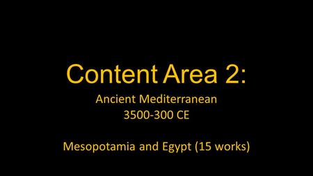 Content Area 2: Ancient Mediterranean 3500-300 CE Mesopotamia and Egypt (15 works)