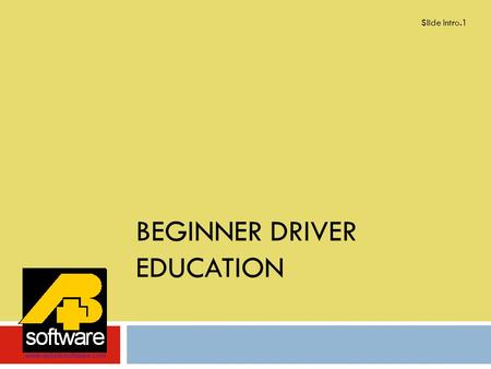 BEGINNER DRIVER EDUCATION Slide Intro.1 www.aplusbsoftware.com.