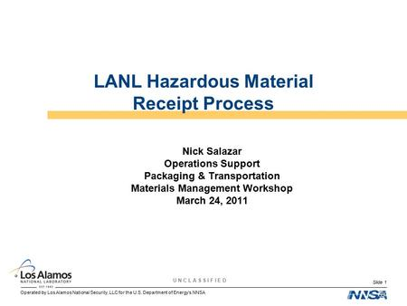 Operated by Los Alamos National Security, LLC for the U.S. Department of Energy's NNSA U N C L A S S I F I E D Slide 1 Nick Salazar Operations Support.