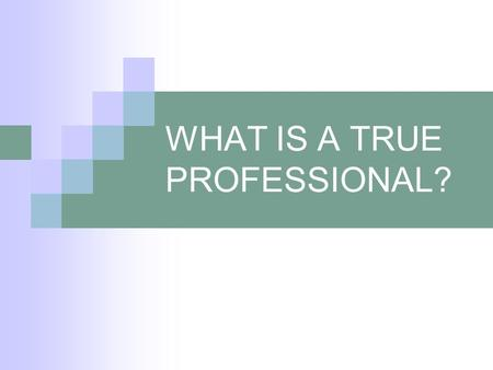 WHAT IS A TRUE PROFESSIONAL?. A qualified teacher A life long learner An involved faculty member An involved member of professional organizations.