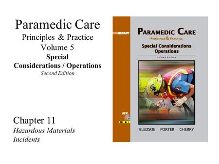 Paramedic Care Principles & Practice Volume 5 Special Considerations / Operations Second Edition Chapter 11 Hazardous Materials Incidents.