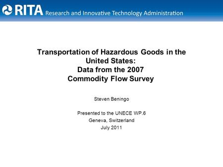 Transportation of Hazardous Goods in the United States: Data from the 2007 Commodity Flow Survey Steven Beningo Presented to the UNECE WP.6 Geneva, Switzerland.