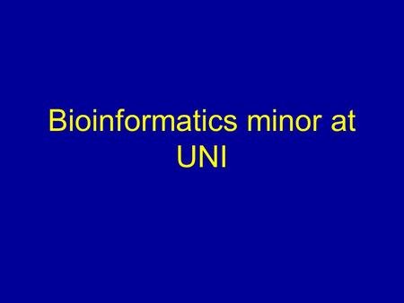Bioinformatics minor at UNI. What is Bioinformatics? Developing software tools for mining biological databases. Utilizing software tools to perform biological.