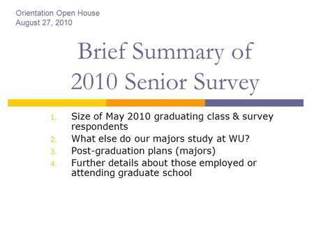 Brief Summary of 2010 Senior Survey 1. Size of May 2010 graduating class & survey respondents 2. What else do our majors study at WU? 3. Post-graduation.
