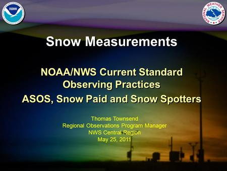 Snow Measurements NOAA/NWS Current Standard Observing Practices ASOS, Snow Paid and Snow Spotters NOAA/NWS Current Standard Observing Practices ASOS, Snow.
