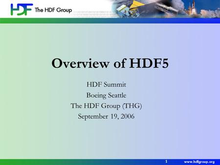 1 Overview of HDF5 HDF Summit Boeing Seattle The HDF Group (THG) September 19, 2006.